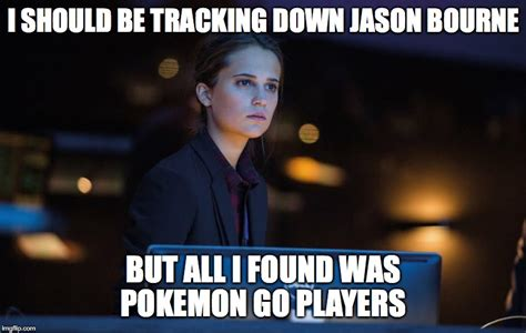 Jason Bourne Memes - tracking down pokemon go players imgflip