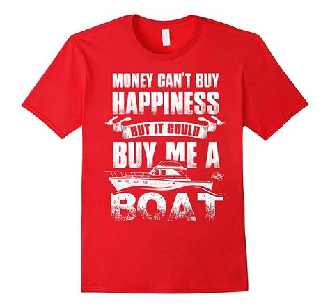 It Could Buy Me A Boat boat t shirt money cant buy happiness but it could buy me