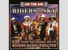 Riders in the Sky Live from the Golden Age of Riders Radio