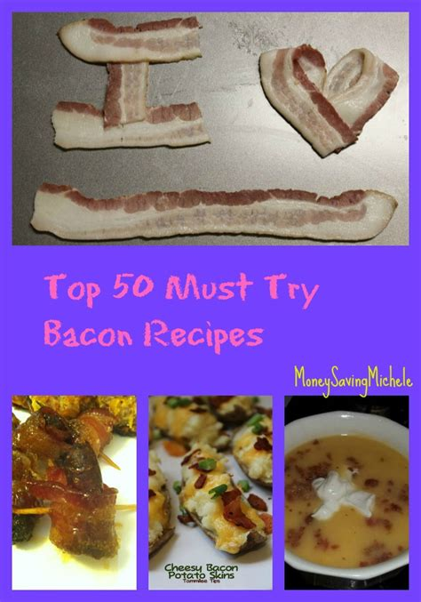 great new recipes to try top 50 must try bacon recipes money aving michele