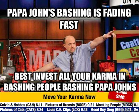 Papa Johns Memes - papa john s bashing is fading fast best invest all your karma in bashing people bashing papa