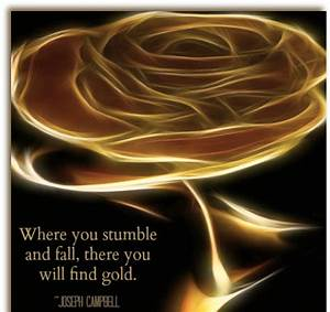 Where you stumble and fall, there you will find gold ...