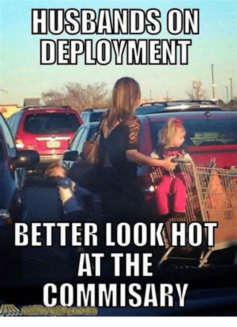Deployment Memes - husbands on deployment better look hot at the commisary military meme on sizzle