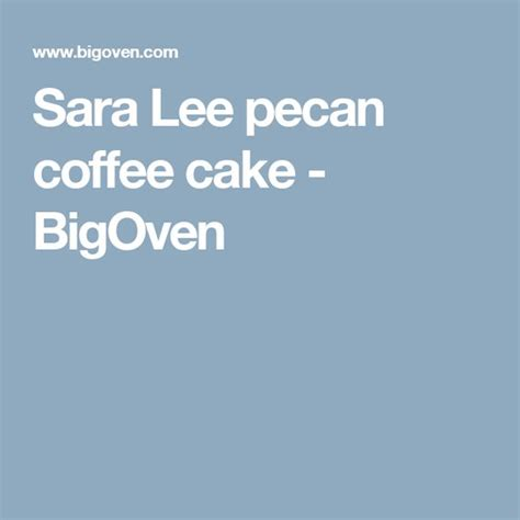 Target sells sara lee snack cakes for $2.50, their every day price. Sara Lee pecan coffee cake | Recipe | Coffee, Pecans and Cakes