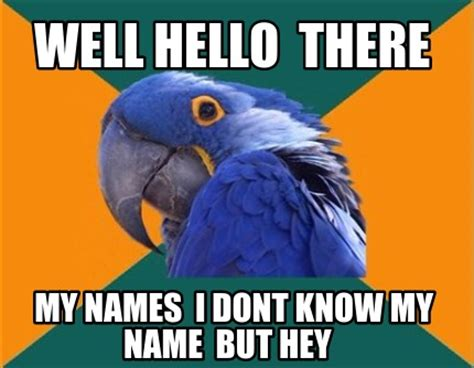 Well Hello There Meme - meme creator well hello there my names i dont know my name but hey meme generator at
