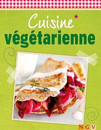 livre cuisine vegetarienne cuisine végétarienne plaisir et fraîcheur de délicieuses