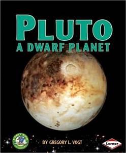 Pluto: A Dwarf Planet by Gregory L. Vogt | 9780761349884 ...