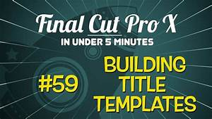 final cut pro in under 5 minutes building title templates With final cut title templates