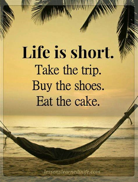 Buy All The Shoes Meme - life is short take the trip buy the shoes eat the cake really 161 pinterest shorts cake
