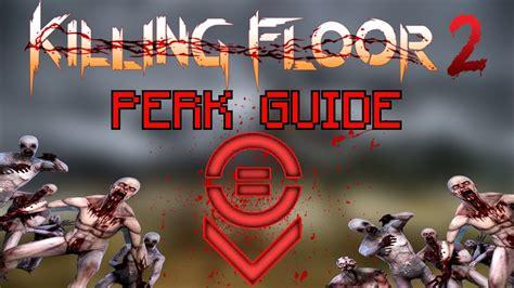 killing floor 2 best perk killing floor 2 be the best survivalist survivalist perk guide