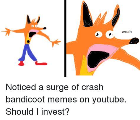Woah Meme Woah Crash Bandicoot Meme On Me Me