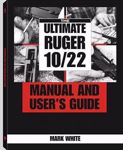 The Ultimate Ruger 10  22 Manual And User U0026 39 S Guide By Mark