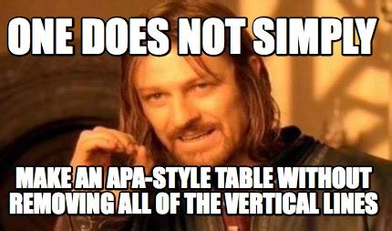 Vertical Meme Generator - meme creator one does not simply make an apa style table without removing all of the vertical