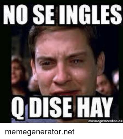 Memes Generator En Espaã Ol - no se ingles qldise hay memegeneratornet espanol meme on me me