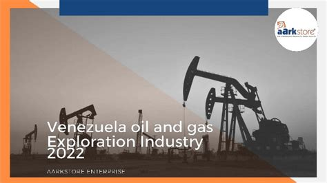 Venezuela oil and gas exploration industry analysis report ...
