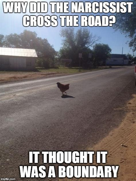 Narcissist Memes - why did the narcissist cross the road made by picking up pieces imgflip