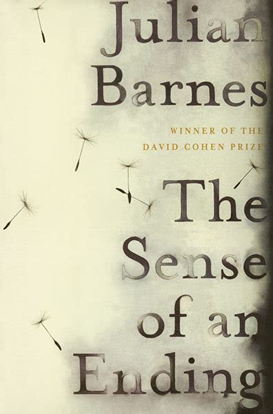 Julian Barnes The Sense Of An Ending Explanation by Some Approximate Memories Which Time Has Deformed Into
