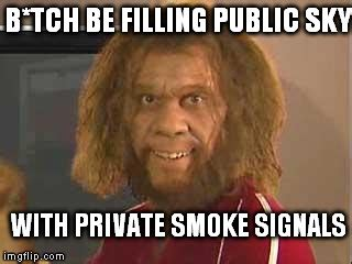 Smoke Signals Meme - don t be airing out my business imgflip