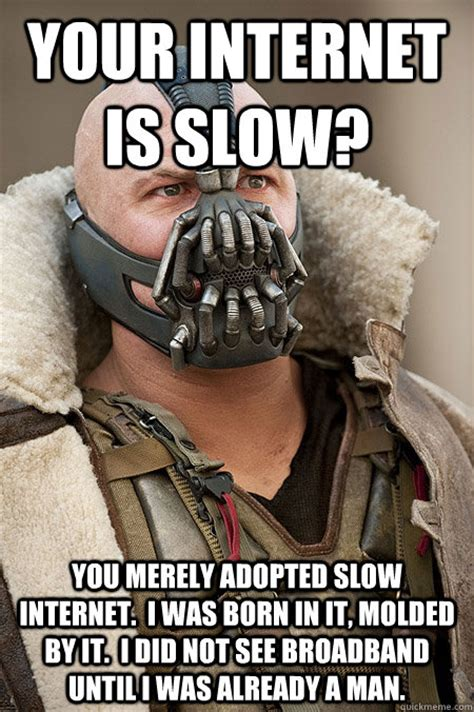 Bane Meme Internet - slow memes image memes at relatably com