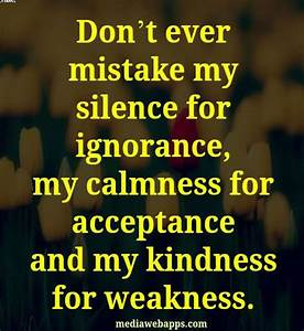don 39 t take my kindness for weakness quotes Quotes