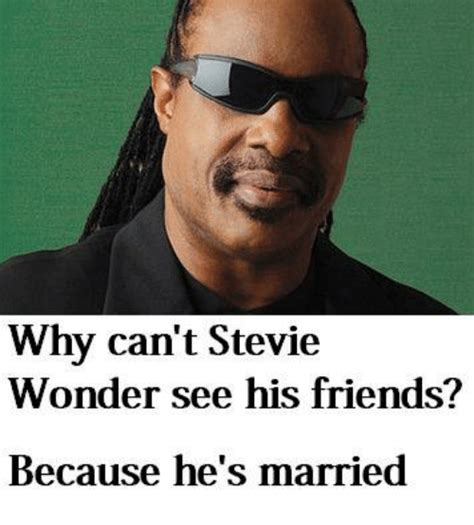 Stevie Meme - why can t stevie wonder see his friends because he s married friends meme on sizzle