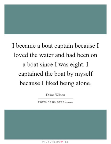 Captain Of A Boat Quotes by I Became A Boat Captain Because I Loved The Water And Had
