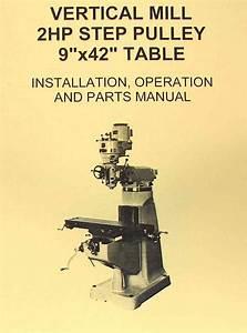 Vertical Milling Machine 9 U0026quot  X 42 U0026quot  Part  U0026 Operator U0026 39 S Manual