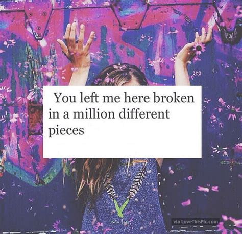 You Left Me Here Broken In Pieces Pictures, Photos, And