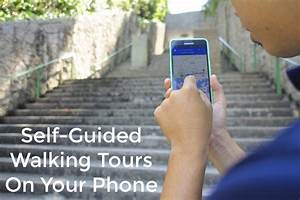 Self-Guided Walking Tours: Now On Your Phone With GPS ...
