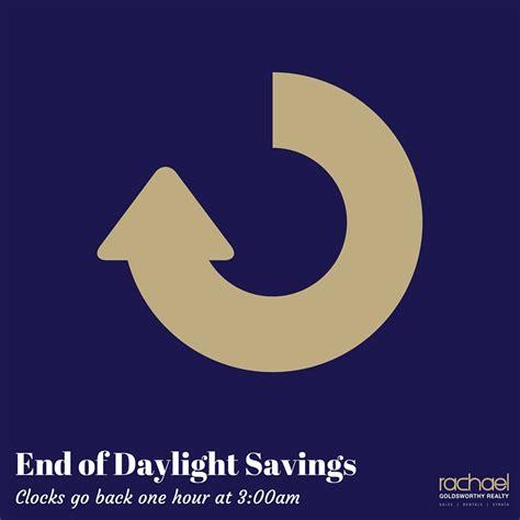 daylight savings ends rachael goldsworthy realty