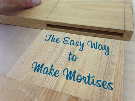 The Easy Way To Make Mortises  The Craftsman Blog