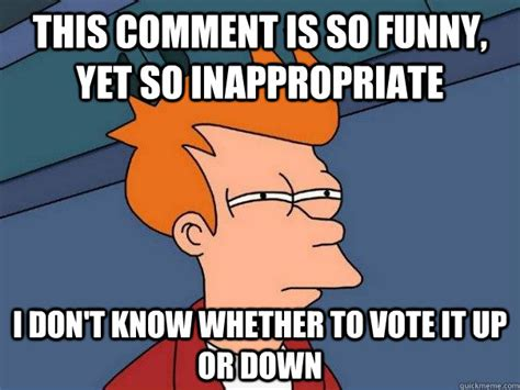 Funny Inappropriate Memes - this comment is so funny yet so inappropriate i don t know whether to vote it up or down