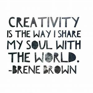 Creativity is the way I share my soul with the world ...