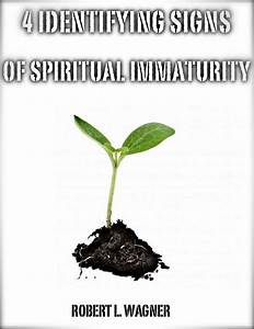 4 Signs Of Spiritual Immaturity | Robert L. Wagner