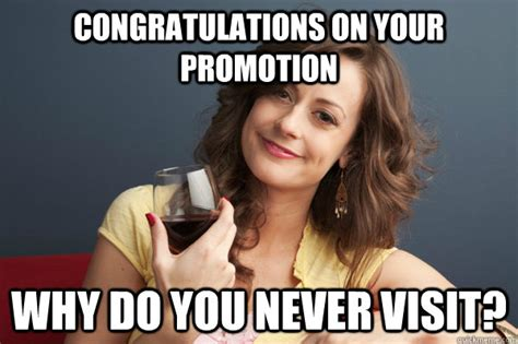 Congratulation Meme - congratulations on your promotion why do you never visit forever resentful mother quickmeme