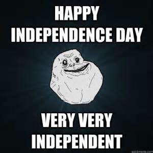 Independence Day Memes - happy independence dayvery independent
