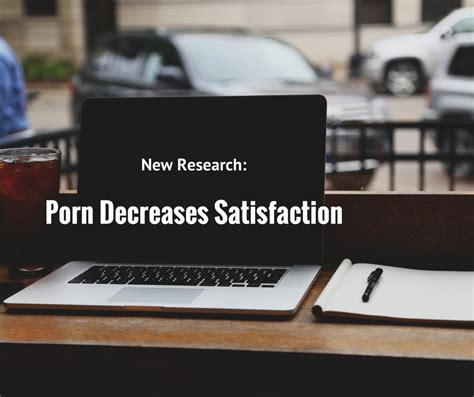 New Research Shows Pornography Use Decreases Satisfaction