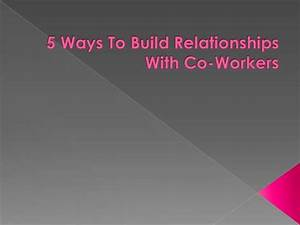 5 Ways To Build Relationships With Co