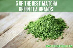5 Of The Best Matcha Green Tea Brands Out There 2019