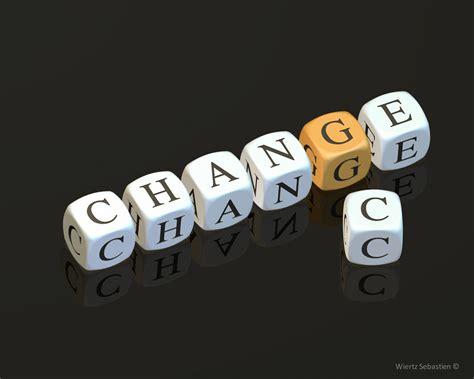 change    change  life   change