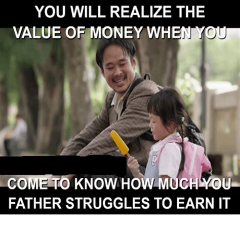 You Will Realize The Value Of Money Wh You Come To Know