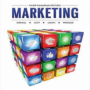 Marketing Canadian 3rd Edition By Grewal Levy Lichti And