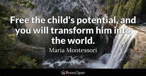 Free the child's potential, and you will transform him ...