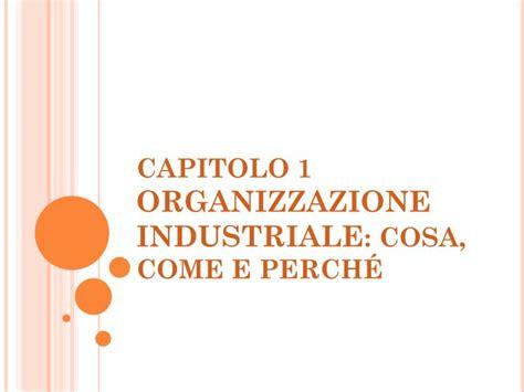 Ppt  Capitolo 1 Organizzazione Industriale  Cosa, Come E