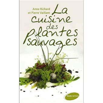 la cuisine des plantes sauvages la cuisine des plantes sauvages broché annick richard