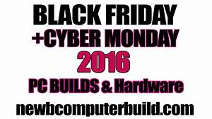 Black Friday Pc : black friday cyber monday 2016 pc builds best hardware sales newb computer build ~ Frokenaadalensverden.com Haus und Dekorationen