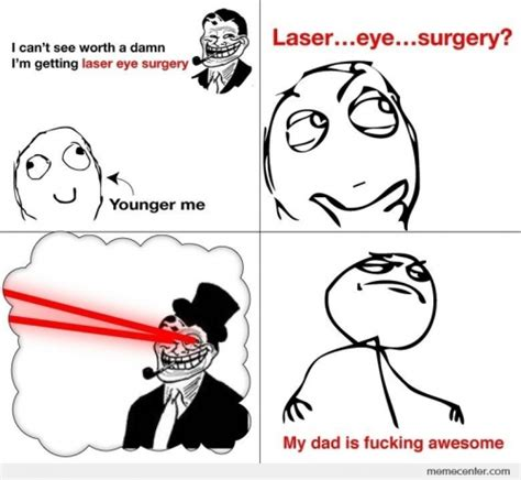 Surgery Memes - when ever someone tells me why don t you get a laser eye surgery memes best collection of funny