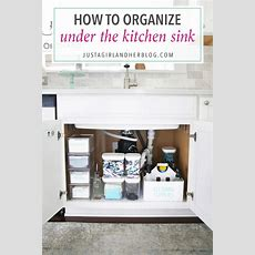 How To Organize Under The Kitchen Sink  Just A Girl And