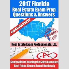 2017 Florida Real Estate Exam Prep Questions, Answers & Explanations Study Guide To Passing The