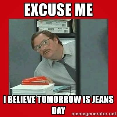 Red Pants Meme - excuse me i believe tomorrow is jeans day office space stapler guy meme generator